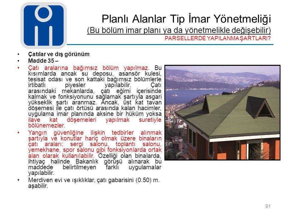 Planlı Alanlar Tip İmar Yönetmeliği (Bu bölüm imar planı ya da yönetmelikle değişebilir) PARSELLERDE YAPILANMA ŞARTLARI? 91 Çatılar ve dış görünüm Mad