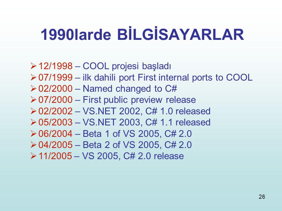 26 1990larde BİLGİSAYARLAR  12/1998 – COOL projesi başladı  07/1999 – ilk dahili port First internal ports to COOL  02/2000 – Named changed to C# 