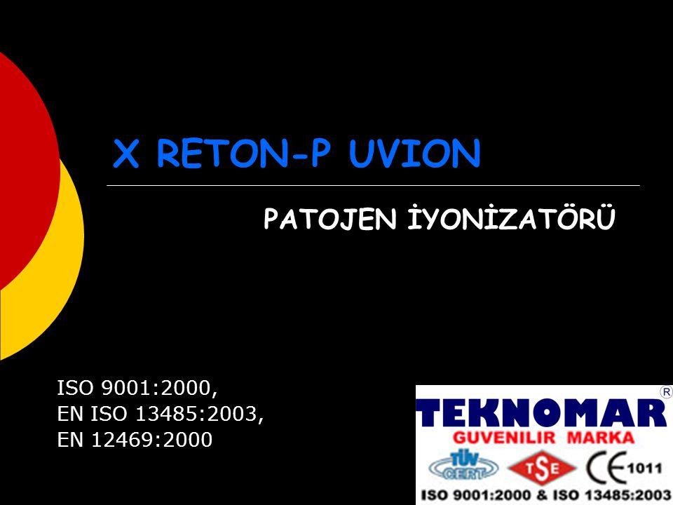 X RETON-P UVION PATOJEN İYONİZATÖRÜ ISO 9001:2000, EN ISO 13485:2003, EN 12469:2000