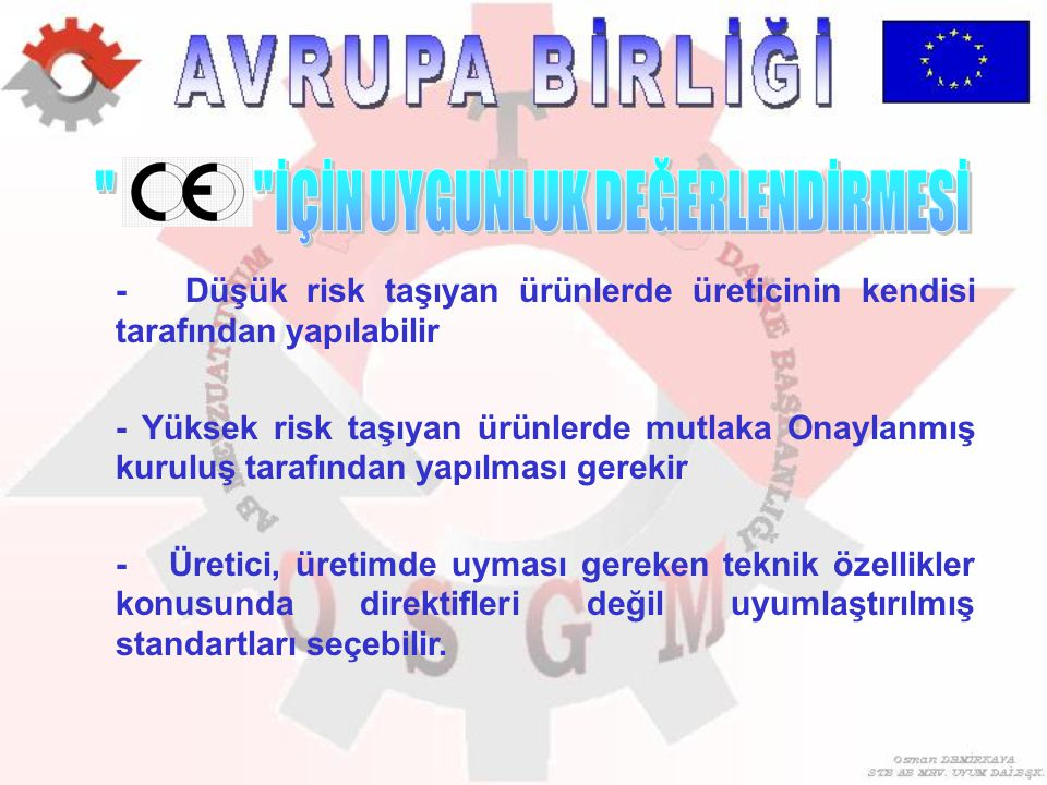 - Düşük risk taşıyan ürünlerde üreticinin kendisi tarafından yapılabilir - Yüksek risk taşıyan ürünlerde mutlaka Onaylanmış kuruluş tarafından yapılma