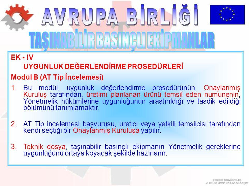 EK - IV UYGUNLUK DEĞERLENDİRME PROSEDÜRLERİ Modül B (AT Tip İncelemesi) 1.Bu modül, uygunluk değerlendirme prosedürünün, Onaylanmış Kuruluş tarafından