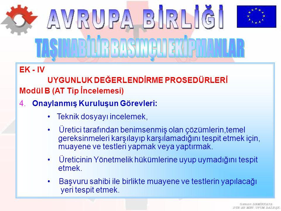 EK - IV UYGUNLUK DEĞERLENDİRME PROSEDÜRLERİ Modül B (AT Tip İncelemesi) 4. Onaylanmış Kuruluşun Görevleri: Teknik dosyayı incelemek, Üretici tarafında