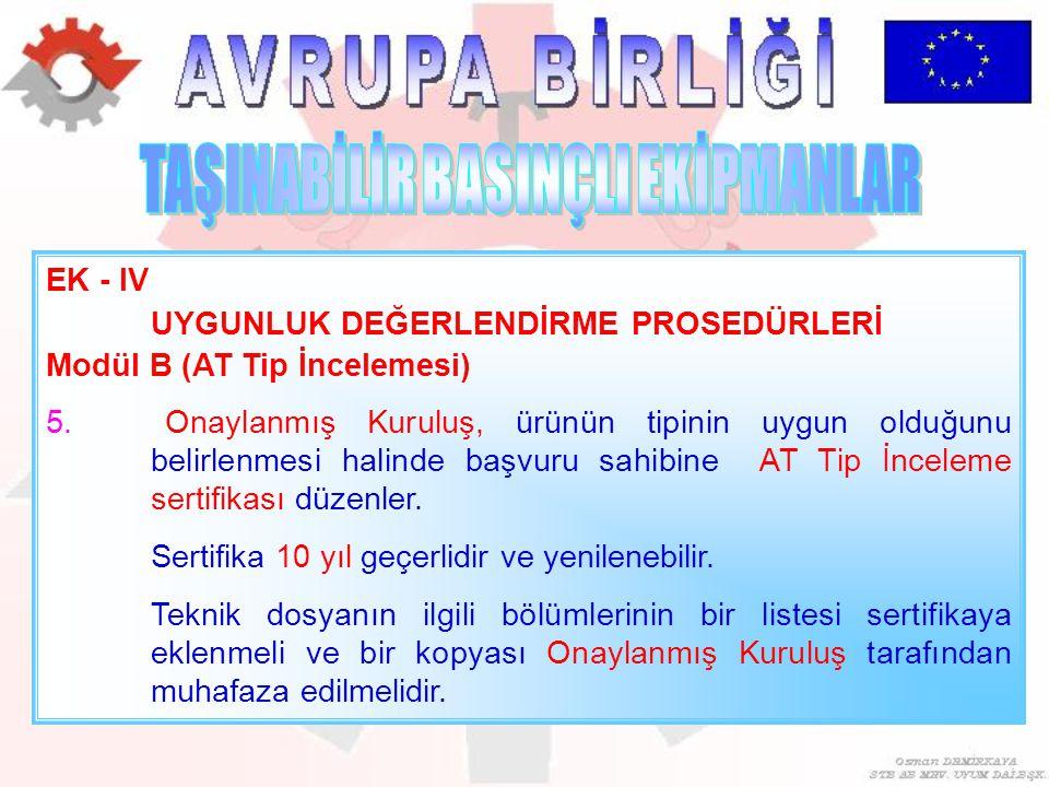 EK - IV UYGUNLUK DEĞERLENDİRME PROSEDÜRLERİ Modül B (AT Tip İncelemesi) 5. Onaylanmış Kuruluş, ürünün tipinin uygun olduğunu belirlenmesi halinde başv
