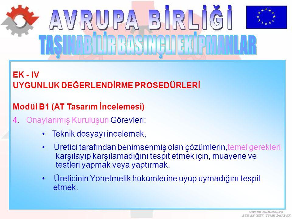 EK - IV UYGUNLUK DEĞERLENDİRME PROSEDÜRLERİ Modül B1 (AT Tasarım İncelemesi) 4. Onaylanmış Kuruluşun Görevleri: Teknik dosyayı incelemek, Üretici tara