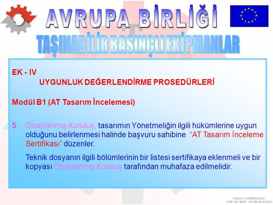 EK - IV UYGUNLUK DEĞERLENDİRME PROSEDÜRLERİ Modül B1 (AT Tasarım İncelemesi) 5.Onaylanmış Kuruluş, tasarımın Yönetmeliğin ilgili hükümlerine uygun old
