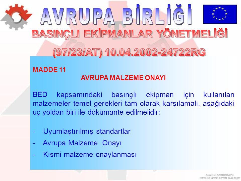 MADDE 11 AVRUPA MALZEME ONAYI BED kapsamındaki basınçlı ekipman için kullanılan malzemeler temel gerekleri tam olarak karşılamalı, aşağıdaki üç yoldan