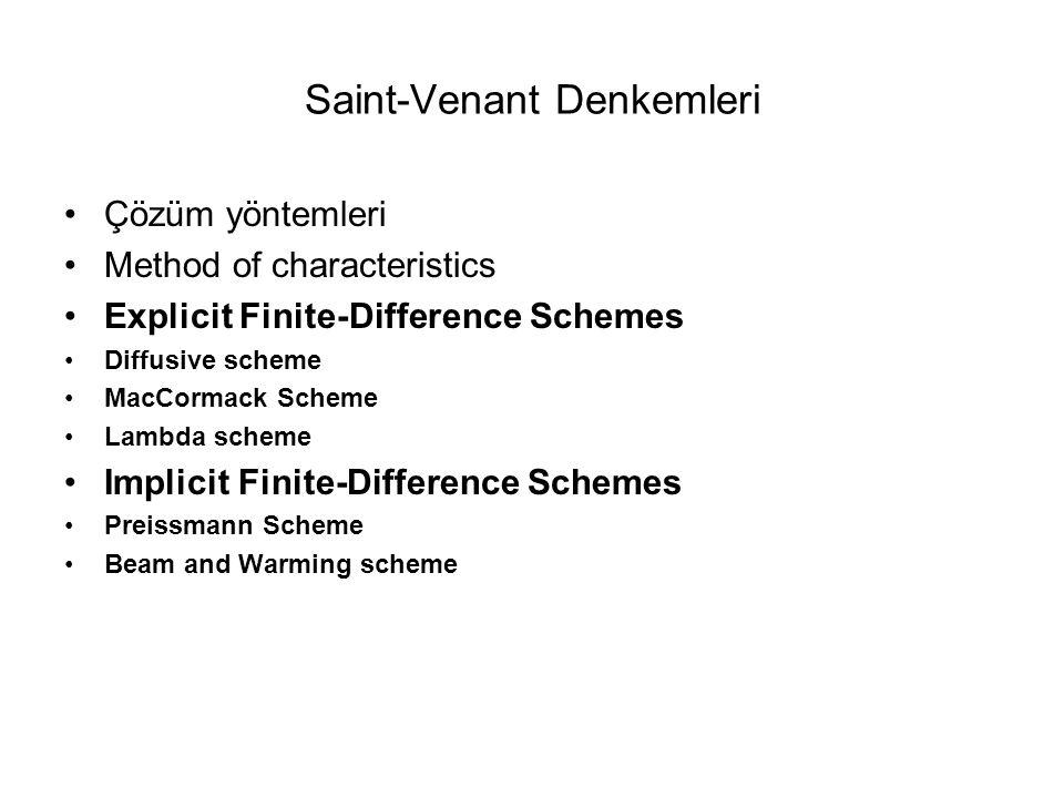 Saint-Venant Denkemleri Çözüm yöntemleri Method of characteristics Explicit Finite-Difference Schemes Diffusive scheme MacCormack Scheme Lambda scheme
