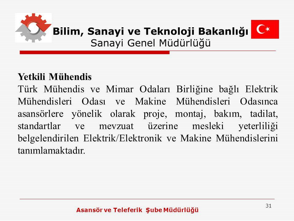 31 Bilim, Sanayi ve Teknoloji Bakanlığı Sanayi Genel Müdürlüğü Yetkili Mühendis Türk Mühendis ve Mimar Odaları Birliğine bağlı Elektrik Mühendisleri O