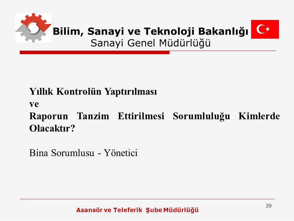 39 Bilim, Sanayi ve Teknoloji Bakanlığı Sanayi Genel Müdürlüğü Yıllık Kontrolün Yaptırılması ve Raporun Tanzim Ettirilmesi Sorumluluğu Kimlerde Olacak