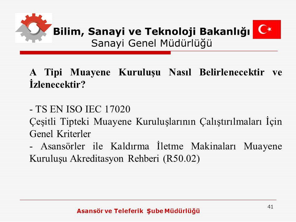 41 Bilim, Sanayi ve Teknoloji Bakanlığı Sanayi Genel Müdürlüğü A Tipi Muayene Kuruluşu Nasıl Belirlenecektir ve İzlenecektir? - TS EN ISO IEC 17020 Çe
