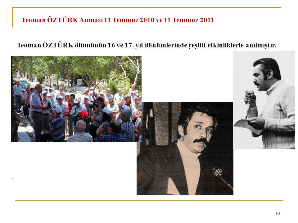 0 Teoman ÖZTÜRK ölümünün 16 ve 17. yıl dönümlerinde çeşitli etkinliklerle anılmıştır. Teoman ÖZTÜRK Anması 11 Temmuz 2010 ve 11 Temmuz 2011 10