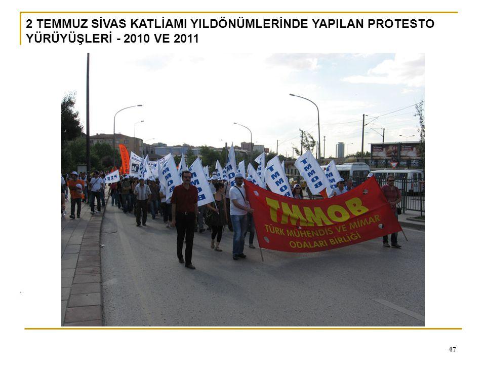0 47 2 TEMMUZ SİVAS KATLİAMI YILDÖNÜMLERİNDE YAPILAN PROTESTO YÜRÜYÜŞLERİ - 2010 VE 2011
