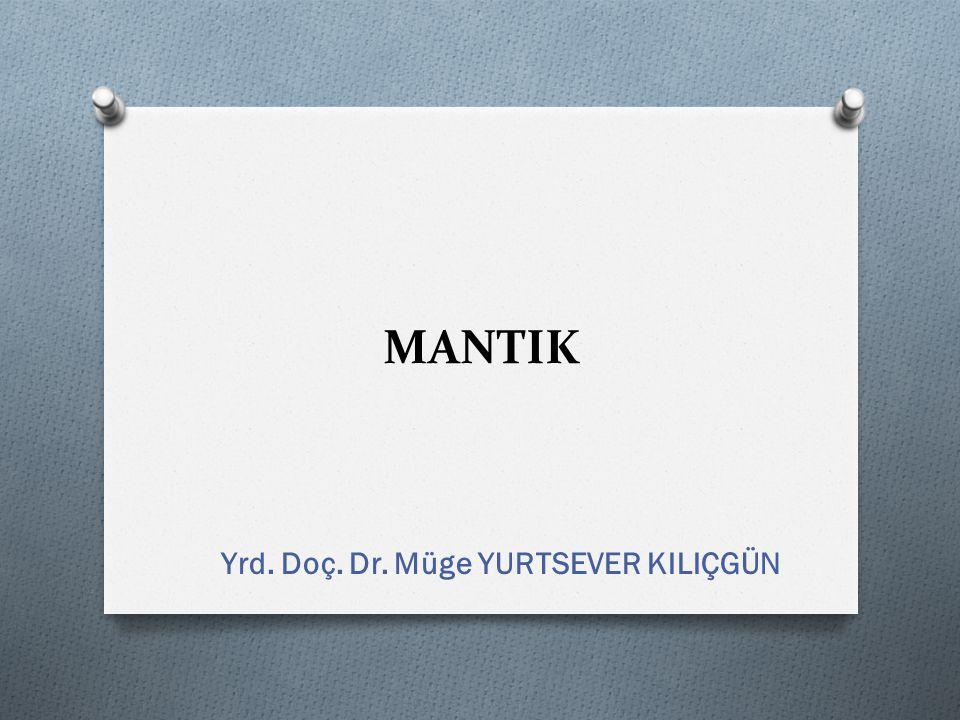 MANTIK Yrd. Doç. Dr. Müge YURTSEVER KILIÇGÜN