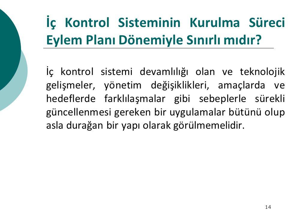 14 İç Kontrol Sisteminin Kurulma Süreci Eylem Planı Dönemiyle Sınırlı mıdır.