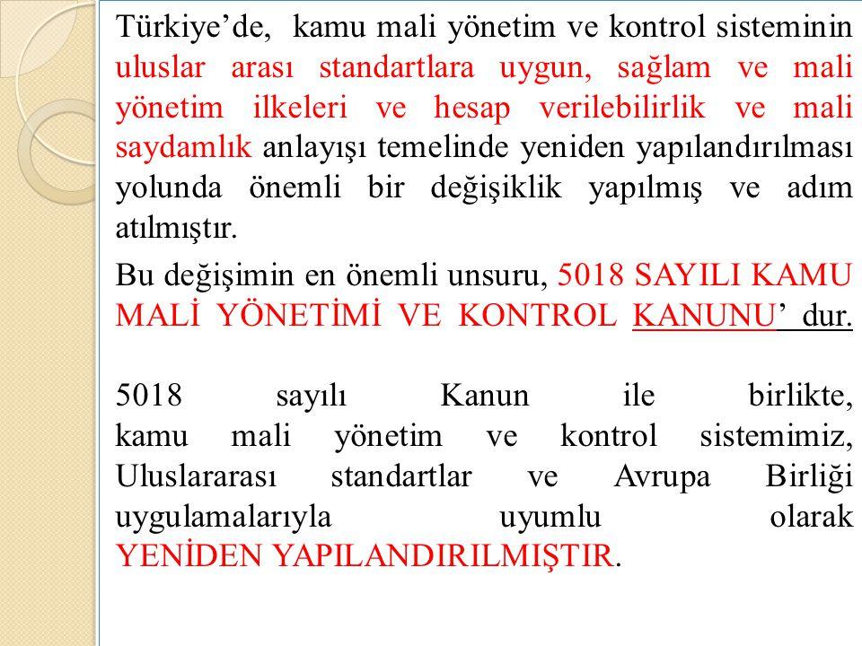 Türkiye'de, kamu mali yönetim ve kontrol sisteminin uluslar arası standartlara uygun, sağlam ve mali yönetim ilkeleri ve hesap verilebilirlik ve mali