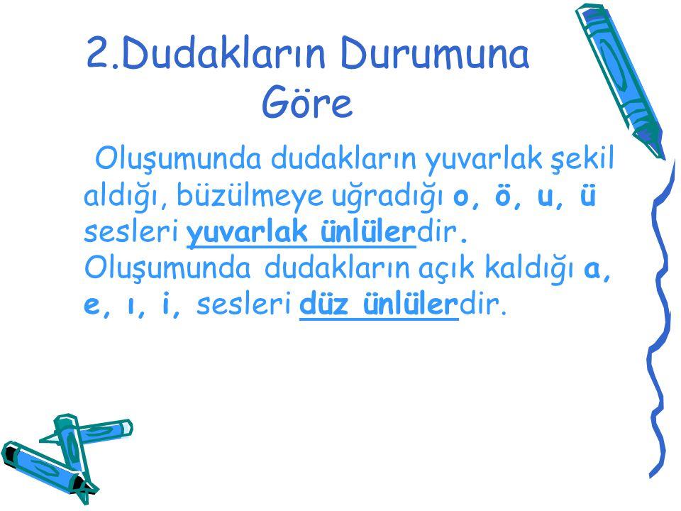 b)Küçük Ünlü Uyumu Uyarı:Türkçe kelimelerde a, ı düz ünlülerinden sonra e, i düz ünlüleri; o, u yuvarlak ünlülerinden sonra ö, ü yuvarlak ünlüleri gelemez.