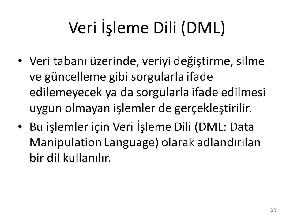 Veri İşleme Dili (DML) Veri tabanı üzerinde, veriyi değiştirme, silme ve güncelleme gibi sorgularla ifade edilemeyecek ya da sorgularla ifade edilmesi