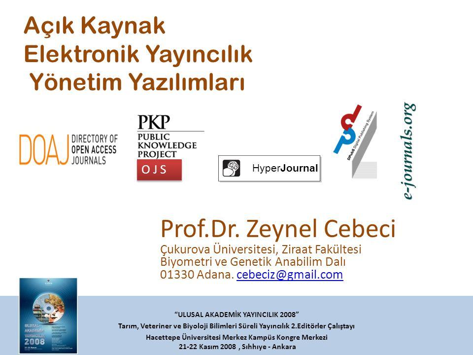 Açık Kaynak Elektronik Yayıncılık Yönetim Yazılımları ULUSAL AKADEMİK YAYINCILIK 2008 Tarım, Veteriner ve Biyoloji Bilimleri Süreli Yayıncılık 2.Editörler Çalıştayı Hacettepe Üniversitesi Merkez Kampüs Kongre Merkezi 21-22 Kasım 2008, Sıhhıye - Ankara Prof.Dr.