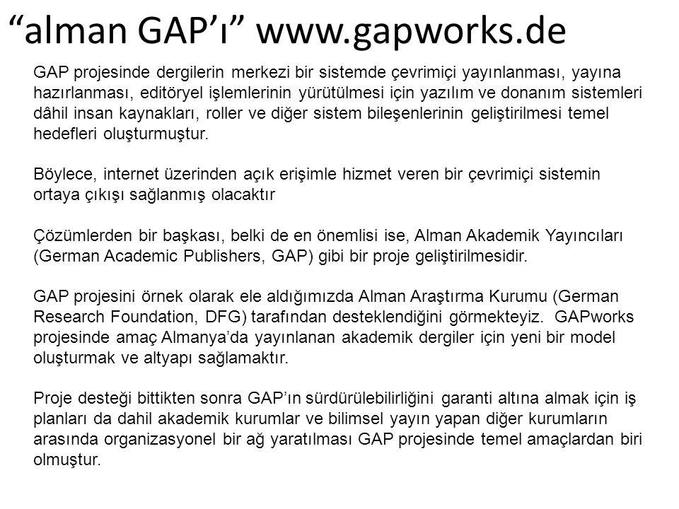 alman GAP'ı www.gapworks.de GAP projesinde dergilerin merkezi bir sistemde çevrimiçi yayınlanması, yayına hazırlanması, editöryel işlemlerinin yürütülmesi için yazılım ve donanım sistemleri dâhil insan kaynakları, roller ve diğer sistem bileşenlerinin geliştirilmesi temel hedefleri oluşturmuştur.