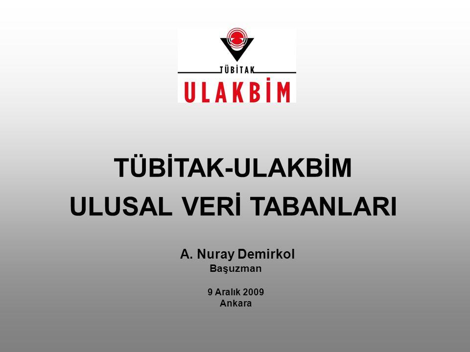 A. Nuray Demirkol Başuzman 9 Aralık 2009 Ankara TÜBİTAK-ULAKBİM ULUSAL VERİ TABANLARI
