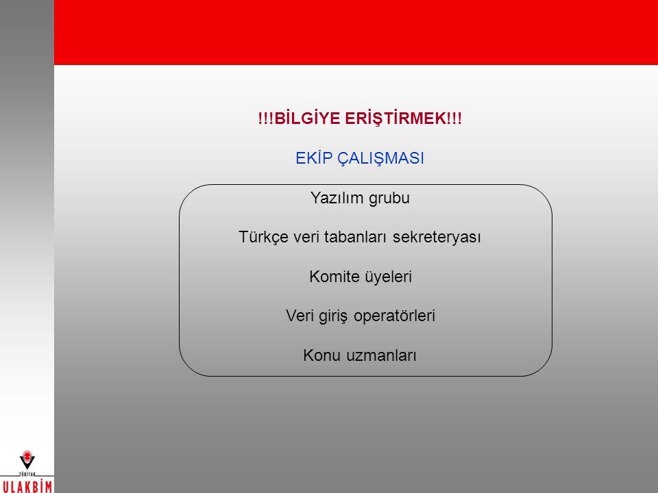 !!!BİLGİYE ERİŞTİRMEK!!! EKİP ÇALIŞMASI Yazılım grubu Türkçe veri tabanları sekreteryası Komite üyeleri Veri giriş operatörleri Konu uzmanları