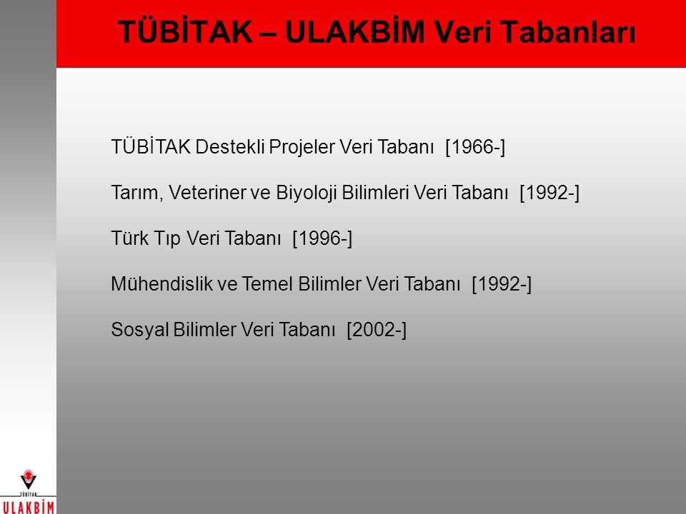 TÜBİTAK – ULAKBİM Veri Tabanları TÜBİTAK Destekli Projeler Veri Tabanı [1966-] Tarım, Veteriner ve Biyoloji Bilimleri Veri Tabanı [1992-] Türk Tıp Ver
