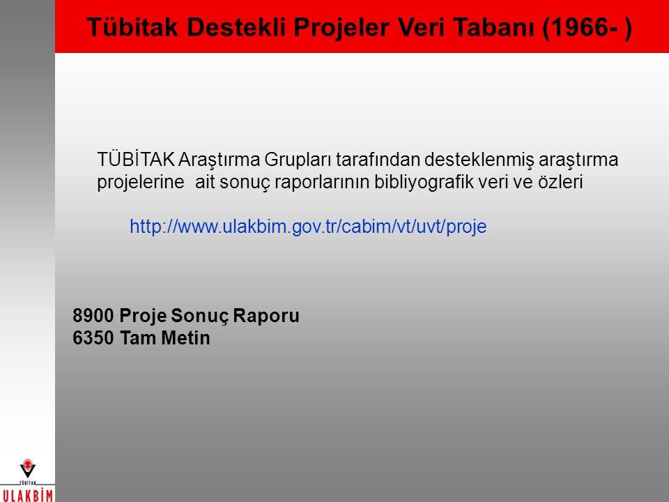 Tübitak Destekli Projeler Veri Tabanı (1966- ) TÜBİTAK Araştırma Grupları tarafından desteklenmiş araştırma projelerine ait sonuç raporlarının bibliy