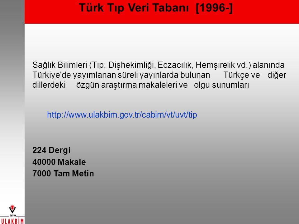 Türk Tıp Veri Tabanı [1996-] Sağlık Bilimleri (Tıp, Dişhekimliği, Eczacılık, Hemşirelik vd.) alanında Türkiye'de yayımlanan süreli yayınlarda bulunan