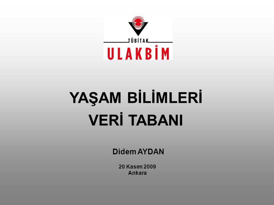 Didem AYDAN 20 Kasım 2009 Ankara YAŞAM BİLİMLERİ VERİ TABANI