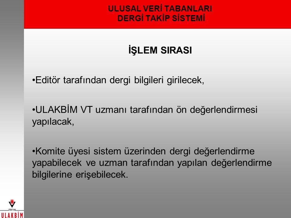 ULUSAL VERİ TABANLARI DERGİ TAKİP SİSTEMİ İŞLEM SIRASI Editör tarafından dergi bilgileri girilecek, ULAKBİM VT uzmanı tarafından ön değerlendirmesi ya