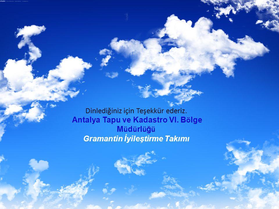 Dinlediğiniz için Teşekkür ederiz. Antalya Tapu ve Kadastro VI. B ö lge M ü d ü rl ü ğ ü Gramantin İyileştirme Takımı