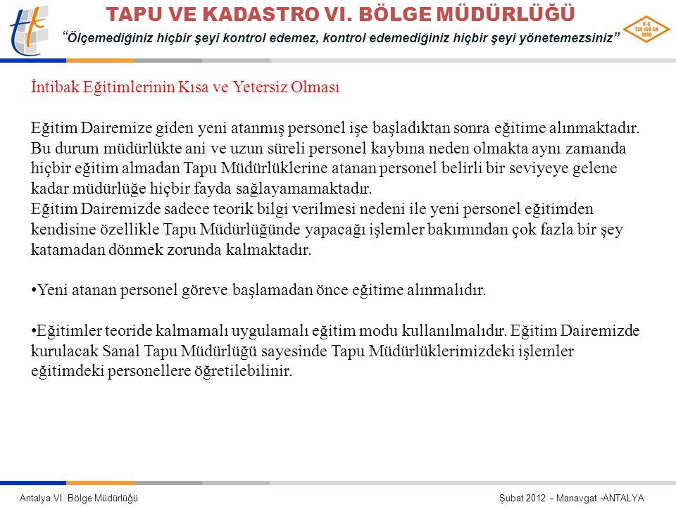 """Antalya VI. Bölge Müdürlüğü Şubat 2012 – Manavgat -ANTALYA TAPU VE KADASTRO VI. BÖLGE MÜDÜRLÜĞÜ """" Ölçemediğiniz hiçbir şeyi kontrol edemez, kontrol ed"""