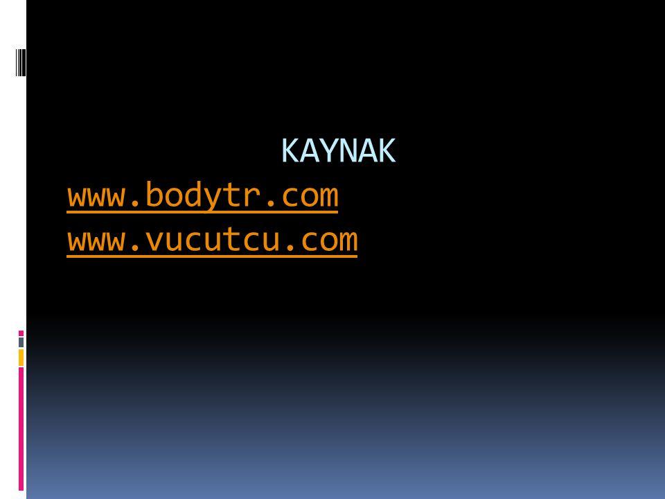 KAYNAK www.bodytr.com www.vucutcu.com www.bodytr.com www.vucutcu.com