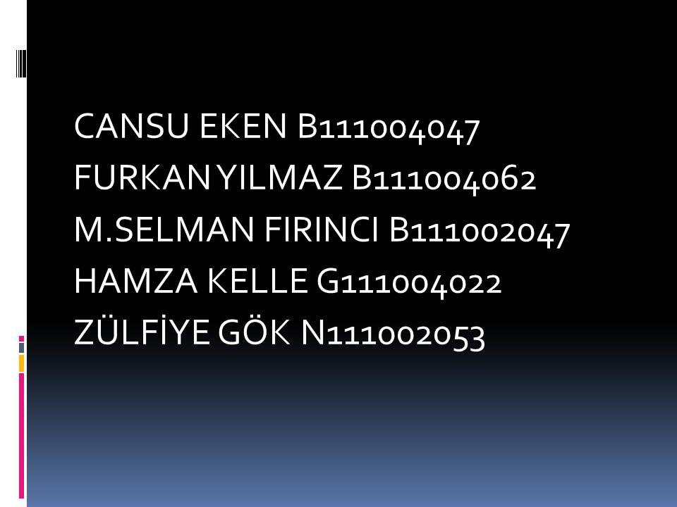 CANSU EKEN B111004047 FURKAN YILMAZ B111004062 M.SELMAN FIRINCI B111002047 HAMZA KELLE G111004022 ZÜLFİYE GÖK N111002053