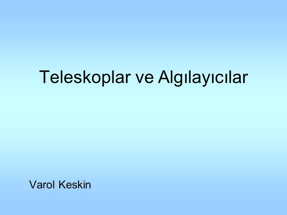 Teleskoplar ve Algılayıcılar Varol Keskin