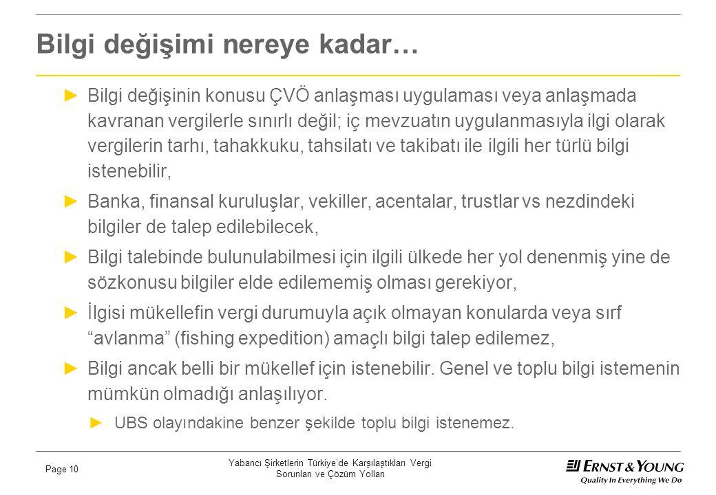 Yabancı Şirketlerin Türkiye'de Karşılaştıkları Vergi Sorunları ve Çözüm Yolları Page 10 Bilgi değişimi nereye kadar… ►Bilgi değişinin konusu ÇVÖ anlaş