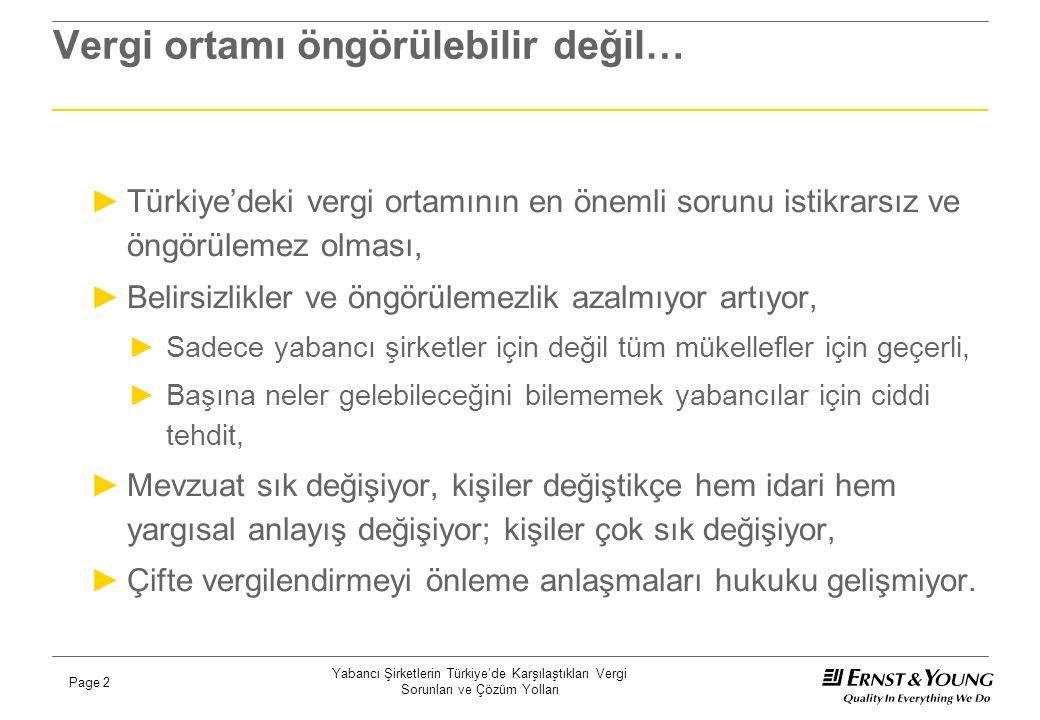 Yabancı Şirketlerin Türkiye'de Karşılaştıkları Vergi Sorunları ve Çözüm Yolları Page 2 Vergi ortamı öngörülebilir değil… ►Türkiye'deki vergi ortamının