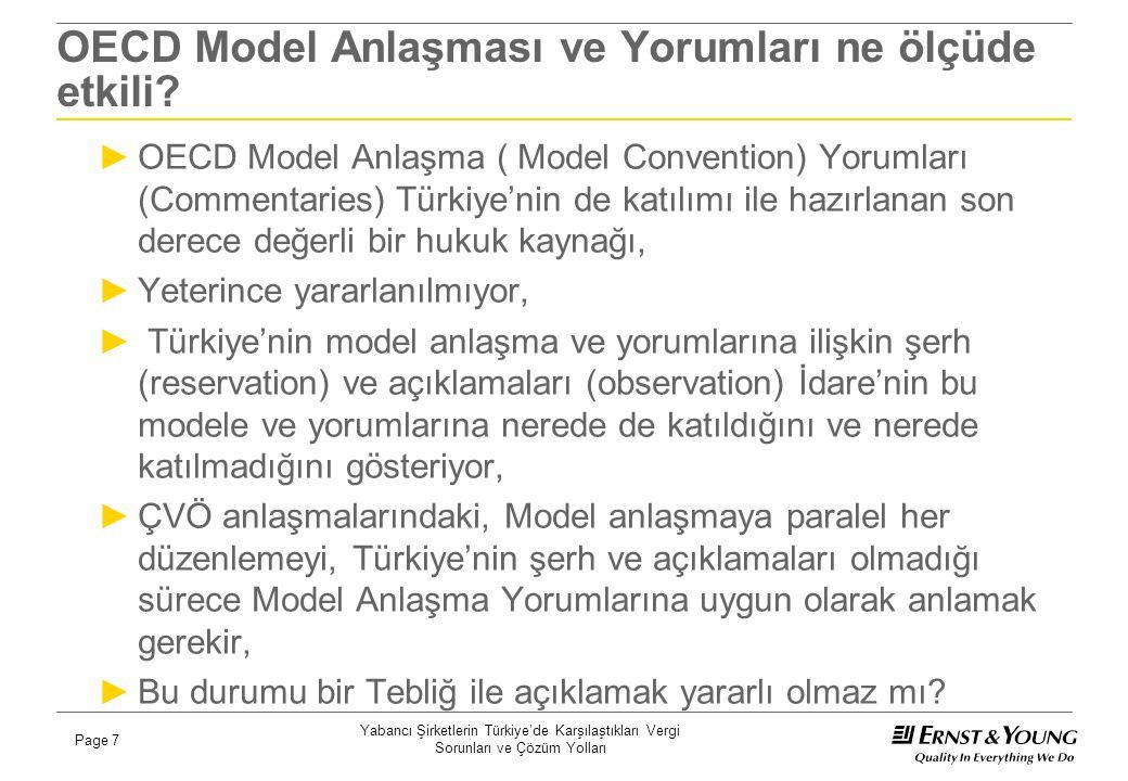 Yabancı Şirketlerin Türkiye'de Karşılaştıkları Vergi Sorunları ve Çözüm Yolları Page 7 OECD Model Anlaşması ve Yorumları ne ölçüde etkili? ►OECD Model