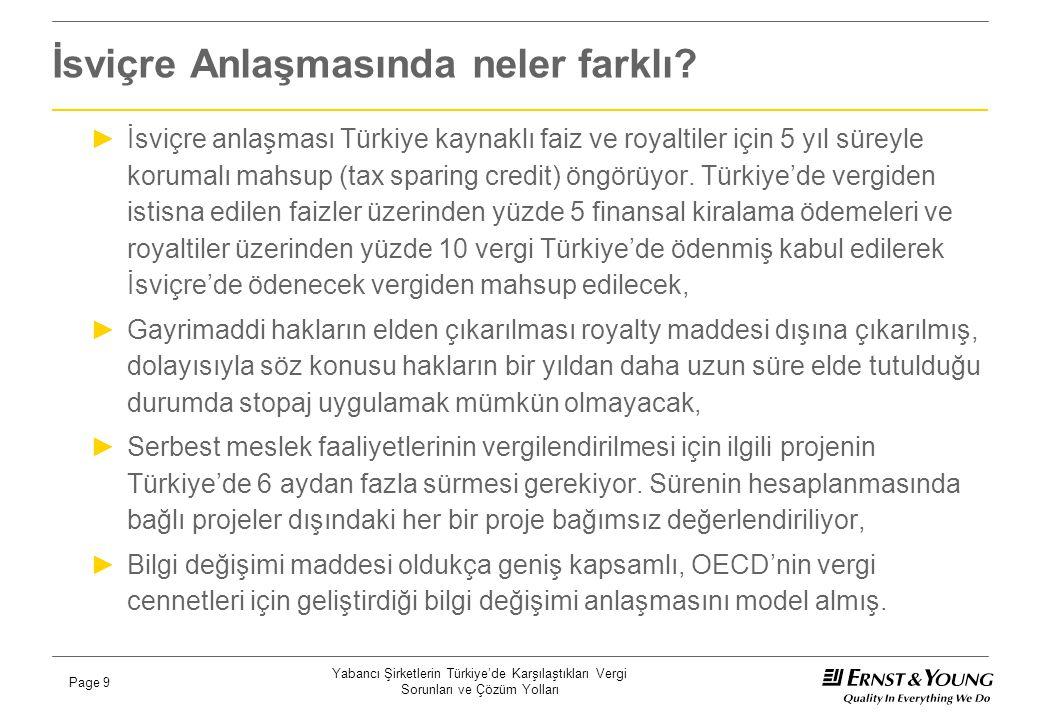 Yabancı Şirketlerin Türkiye'de Karşılaştıkları Vergi Sorunları ve Çözüm Yolları Page 9 İsviçre Anlaşmasında neler farklı? ►İsviçre anlaşması Türkiye k