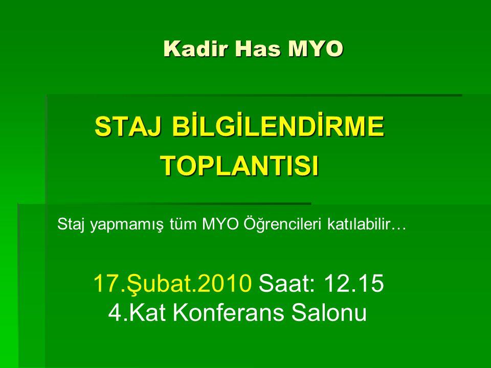 Kadir Has MYO STAJ BİLGİLENDİRME TOPLANTISI 17.Şubat.2010 Saat: 12.15 4.Kat Konferans Salonu Staj yapmamış tüm MYO Öğrencileri katılabilir…