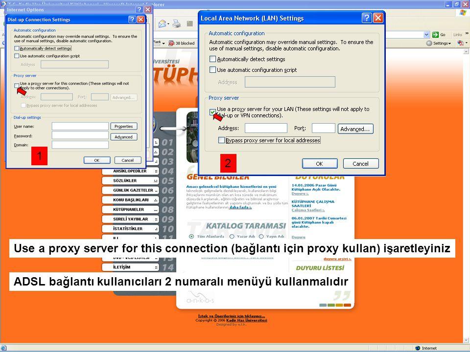 Use a proxy server for this connection (bağlantı için proxy kullan) işaretleyiniz ADSL bağlantı kullanıcıları 2 numaralı menüyü kullanmalıdır 1 2