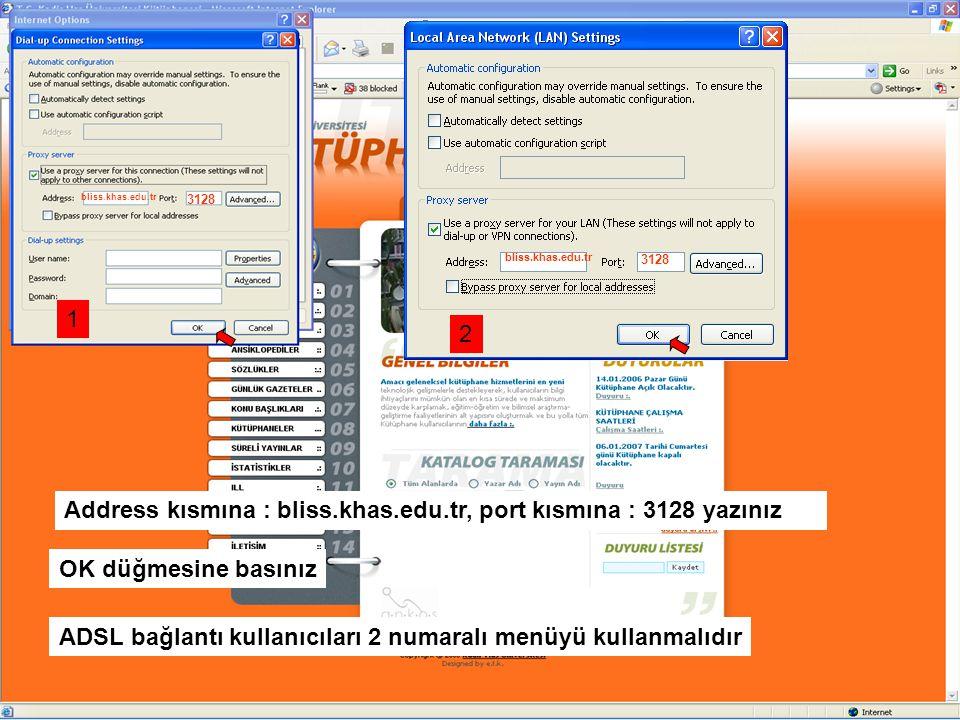 bliss.khas.edu.tr 3128 Address kısmına : bliss.khas.edu.tr, port kısmına : 3128 yazınız OK düğmesine basınız ADSL bağlantı kullanıcıları 2 numaralı menüyü kullanmalıdır bliss.khas.edu.tr 3128 1 2