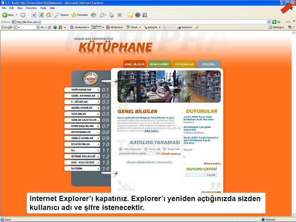 Internet Explorer'ı kapatınız. Explorer'ı yeniden açtığınızda sizden kullanıcı adı ve şifre istenecektir.