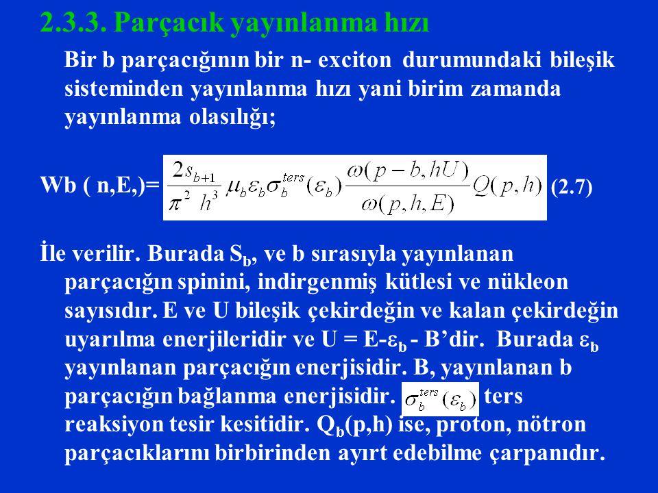 2.3.3. Parçacık yayınlanma hızı Bir b parçacığının bir n- exciton durumundaki bileşik sisteminden yayınlanma hızı yani birim zamanda yayınlanma olasıl