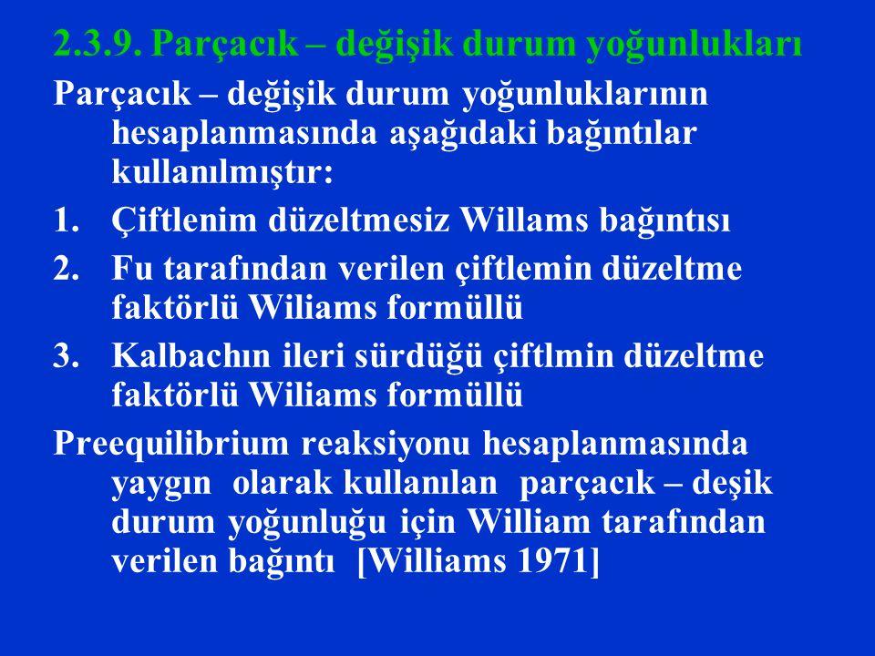 2.3.9. Parçacık – değişik durum yoğunlukları Parçacık – değişik durum yoğunluklarının hesaplanmasında aşağıdaki bağıntılar kullanılmıştır: 1.Çiftlenim