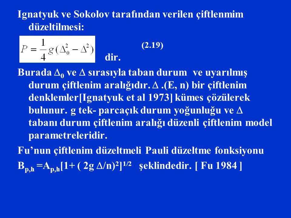 Ignatyuk ve Sokolov tarafından verilen çiftlenmim düzeltilmesi: dir. Burada  0 ve  sırasıyla taban durum ve uyarılmış durum çiftlenim aralığıdır. .