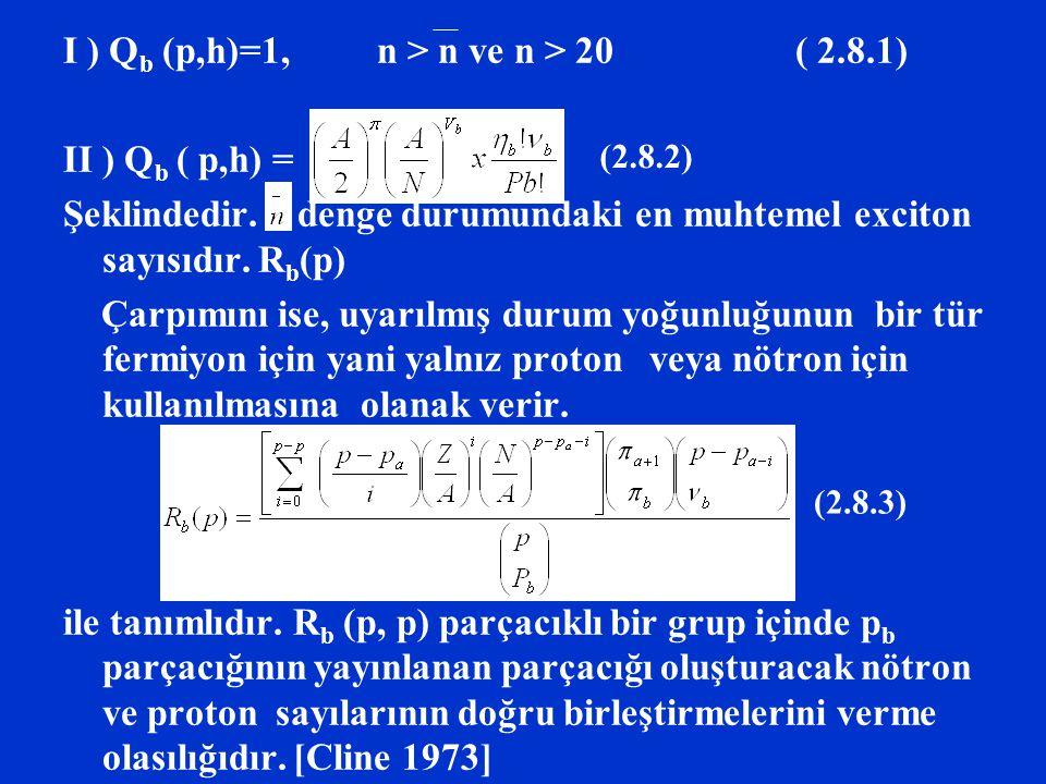 I ) Q b (p,h)=1, n > n ve n > 20 ( 2.8.1) II ) Q b ( p,h) = Şeklindedir. denge durumundaki en muhtemel exciton sayısıdır. R b (p) Çarpımını ise, uyarı