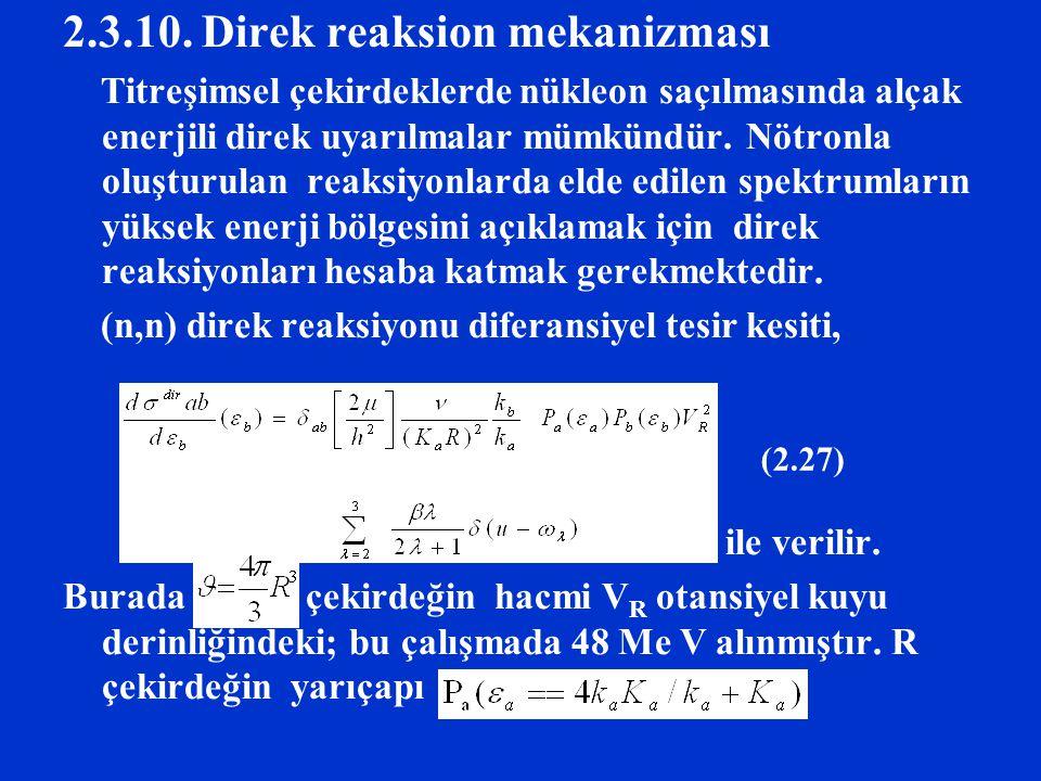 2.3.10. Direk reaksion mekanizması Titreşimsel çekirdeklerde nükleon saçılmasında alçak enerjili direk uyarılmalar mümkündür. Nötronla oluşturulan rea