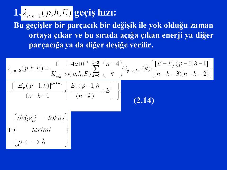 1. geçiş hızı: Bu geçişler bir parçacık bir değişik ile yok olduğu zaman ortaya çıkar ve bu sırada açığa çıkan enerji ya diğer parçacığa ya da diğer d
