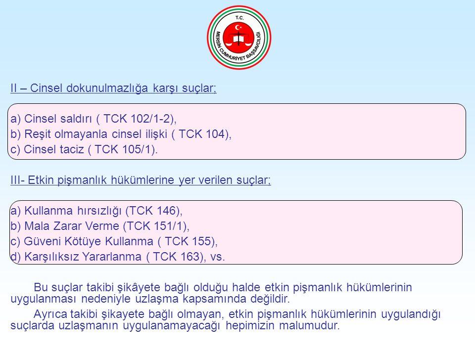 II – Cinsel dokunulmazlığa karşı suçlar; a) Cinsel saldırı ( TCK 102/1-2), b) Reşit olmayanla cinsel ilişki ( TCK 104), c) Cinsel taciz ( TCK 105/1).